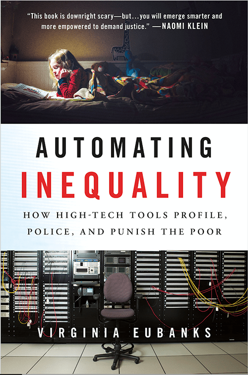 Automating Equality: How High-Tech Tools Profile, Police, and Punish the Poor